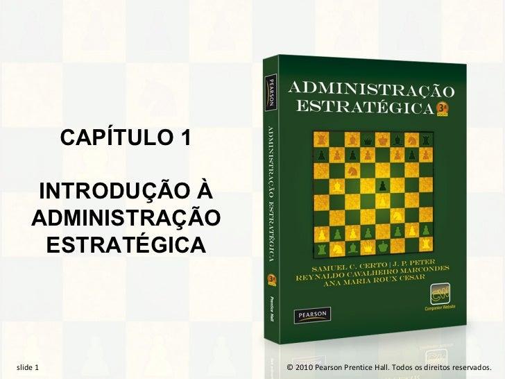 CAPÍTULO 1     INTRODUÇÃO À     ADMINISTRAÇÃO      ESTRATÉGICAslide 1 1 slide 1  slide                  ©© 2010 Pearson Pr...