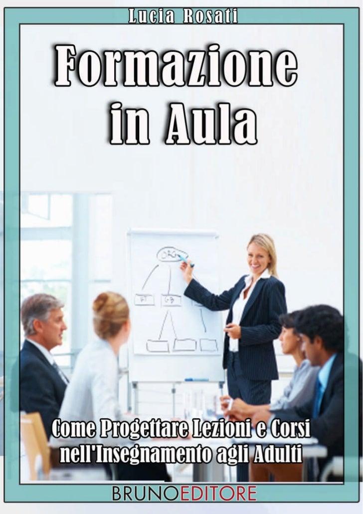 LUCIA ROSATI                    Capitolo 1 estratto da:      FORMAZIONE IN AULA         Come Progettare Lezioni e Corsi   ...