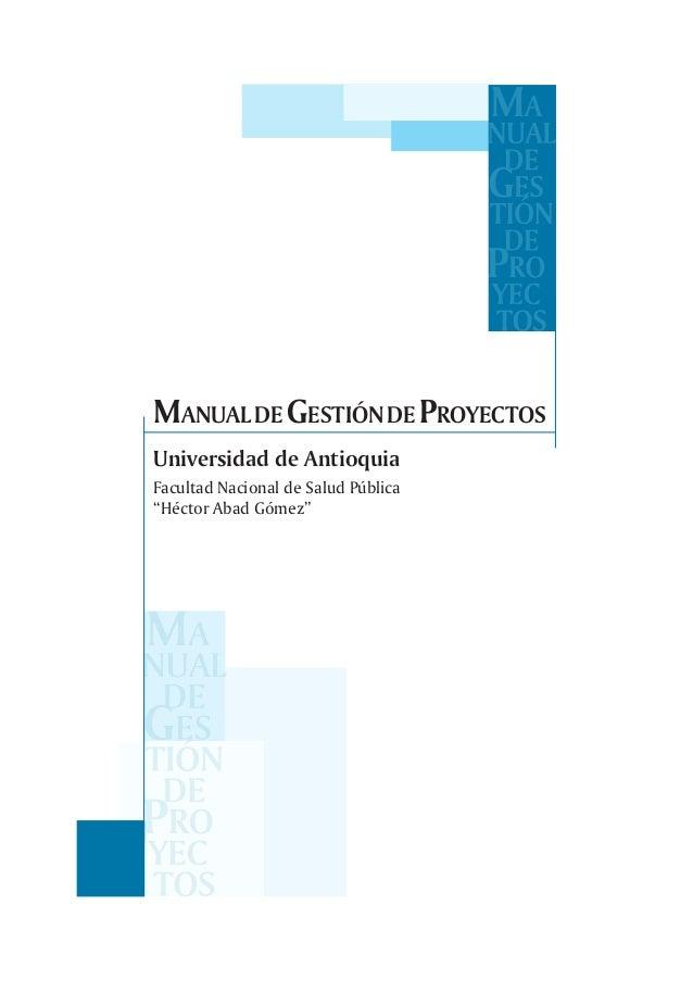 """Universidad de Antioquia Facultad Nacional de Salud Pública """"Héctor Abad Gómez"""" MANUALDEGESTIÓNDEPROYECTOS"""