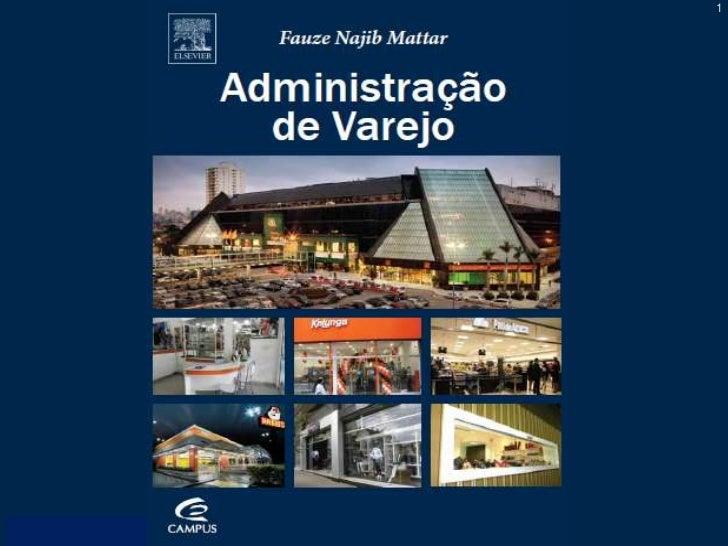 Natureza, Histórico e Importância do Varejo                    1Administração de Varejo                                   ...