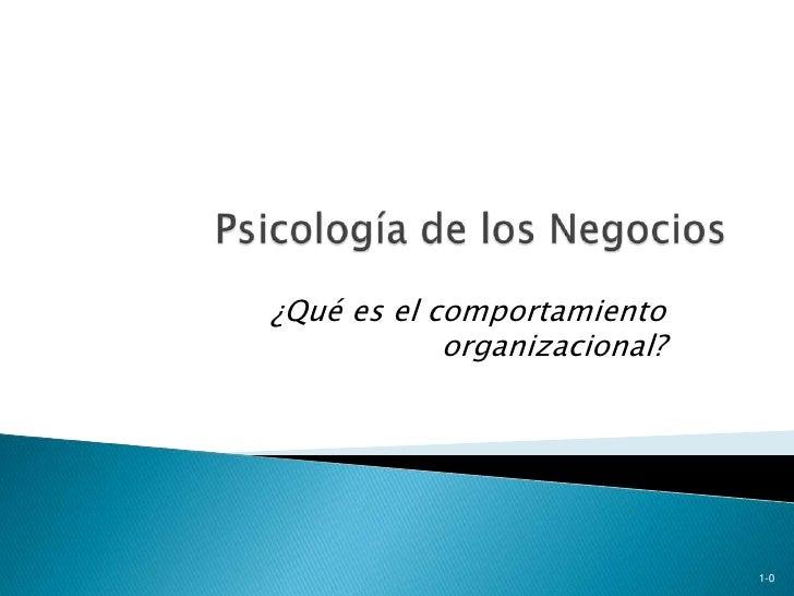 Psicología de los Negocios<br />¿Qué es el comportamiento organizacional?<br />1-0<br />