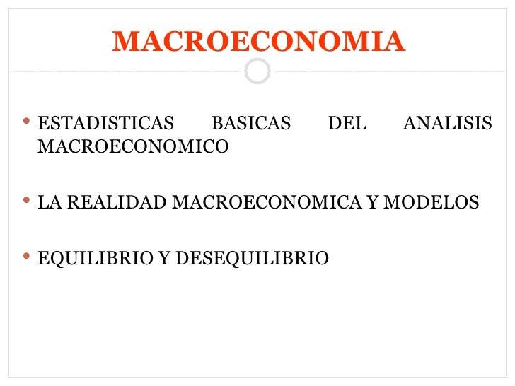 MACROECONOMIA <ul><li>ESTADISTICAS BASICAS DEL ANALISIS MACROECONOMICO </li></ul><ul><li>LA REALIDAD MACROECONOMICA Y MODE...