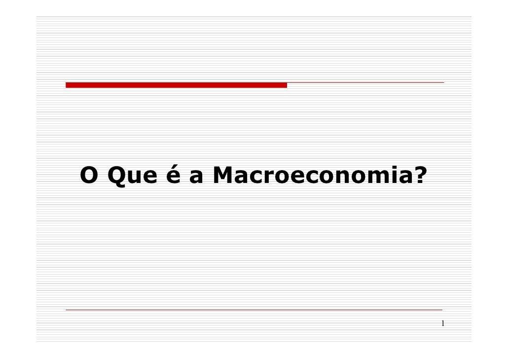 O Que é a Macroeconomia?                                1