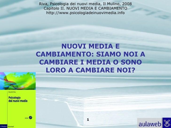 NUOVI MEDIA E CAMBIAMENTO: SIAMO NOI A CAMBIARE I MEDIA O SONO LORO A CAMBIARE NOI?