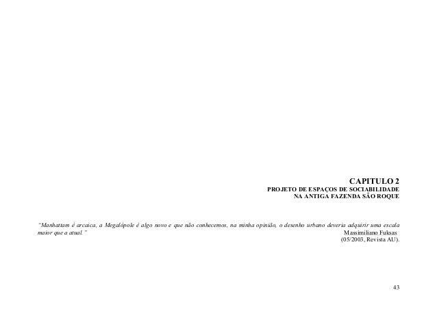 """43 CAPITULO 2 PROJETO DE ESPAÇOS DE SOCIABILIDADE NA ANTIGA FAZENDA SÃO ROQUE """"Manhattam é arcaica, a Megalópole é algo no..."""