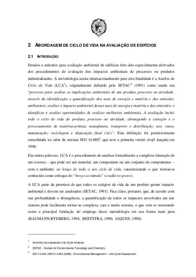 2 ABORDAGEM DE CICLO DE VIDA NA AVALIAÇÃO DE EDIFÍCIOS 2.1  INTRODUÇÃO  Estudos e métodos para avaliação ambiental de edif...