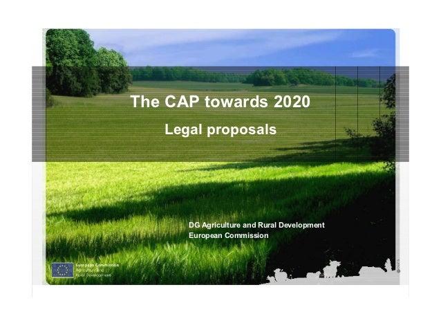 The CAP towards 2020   Legal proposals      DG Agriculture and Rural Development      European Commission                 ...