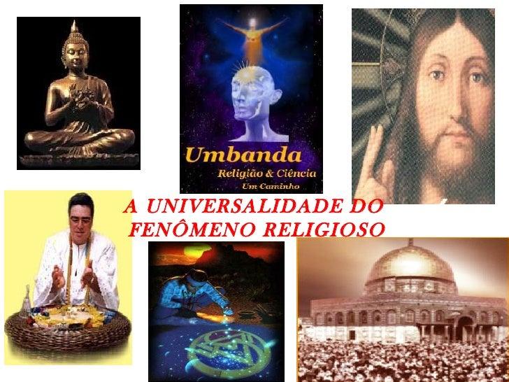 A UNIVERSALIDADE DO  FENÔMENO RELIGIOSO