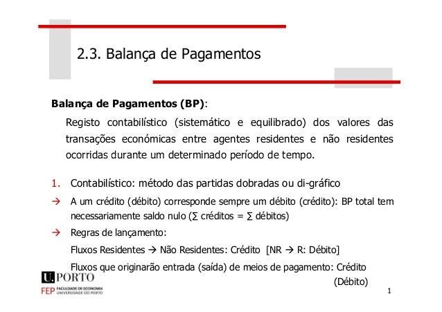 2.3. Balança de Pagamentos Balança de Pagamentos (BP): Registo contabilístico (sistemático e equilibrado) dos valores das ...