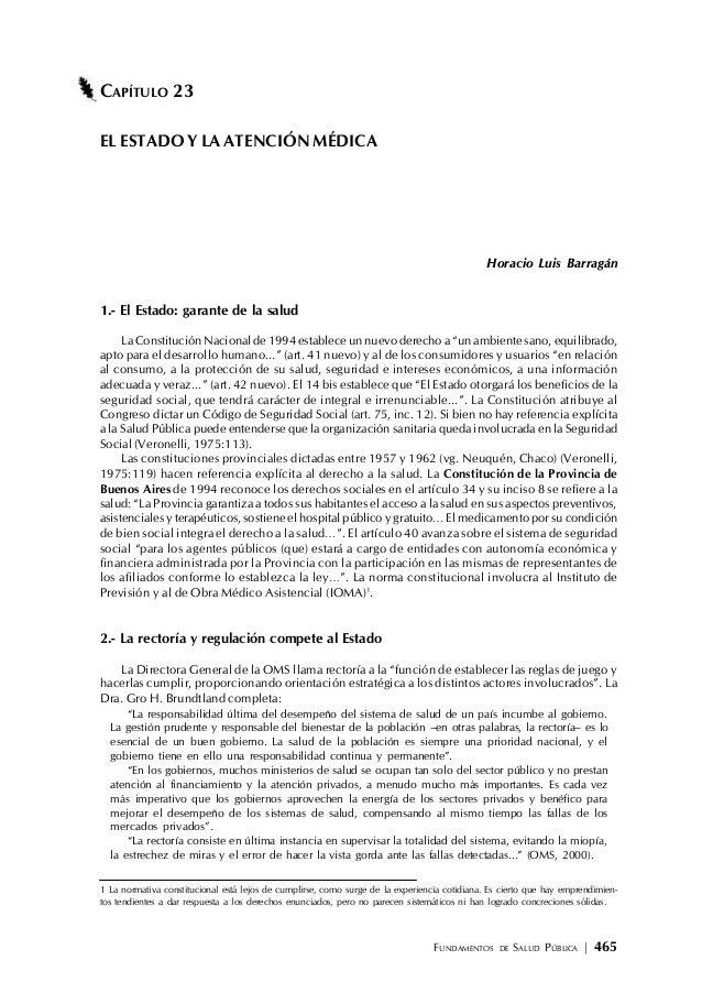 FUNDAMENTOS DE SALUD PÚBLICA | 465 CAPÍTULO 23 EL ESTADO Y LA ATENCIÓN MÉDICA Horacio Luis Barragán 1.- El Estado: garante...