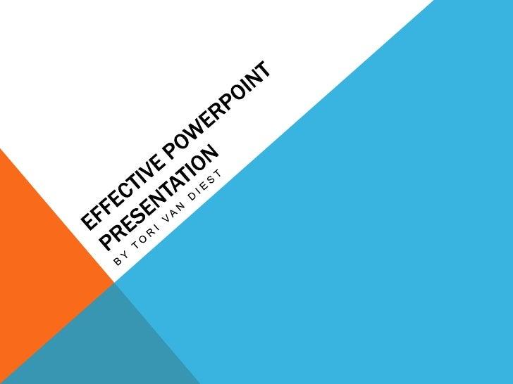 Effective PowerPointpresentation<br />By Tori Van Diest<br />