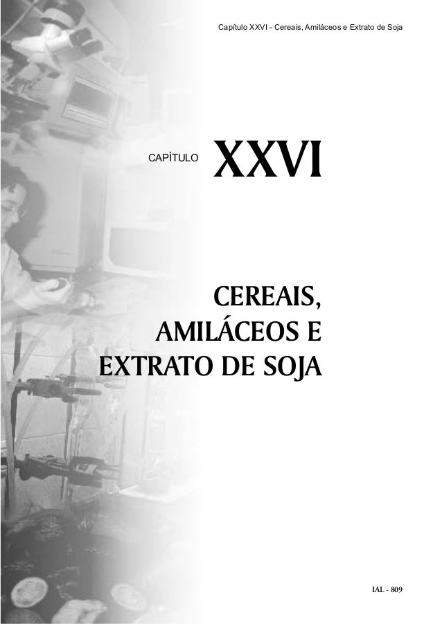 IAL - 809 CEREAIS, AMILÁCEOS E EXTRATO DE SOJA XXVICAPÍTULO Capítulo XXVI - Cereais, Amiláceos e Extrato de Soja