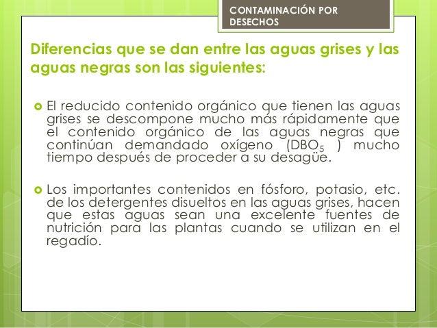 Diferencias que se dan entre las aguas grises y lasaguas negras son las siguientes: El reducido contenido orgánico que ti...