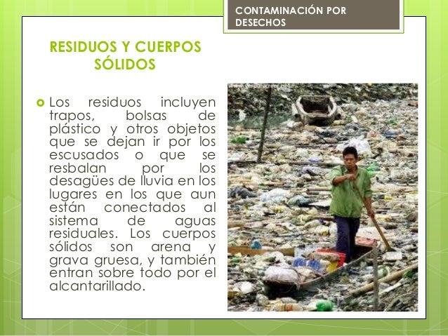  Los residuos incluyentrapos, bolsas deplástico y otros objetosque se dejan ir por losescusados o que seresbalan por losd...