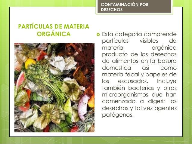  Esta categoría comprendepartículas visibles demateria orgánicaproducto de los desechosde alimentos en la basuradomestica...