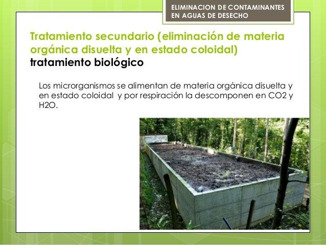 Tratamiento secundario (eliminación de materiaorgánica disuelta y en estado coloidal)tratamiento biológicoELIMINACION DE C...