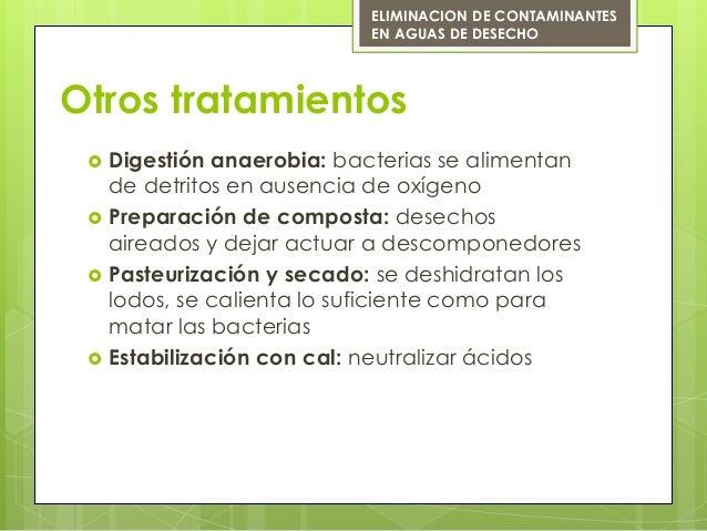 Otros tratamientos Digestión anaerobia: bacterias se alimentande detritos en ausencia de oxígeno Preparación de composta...