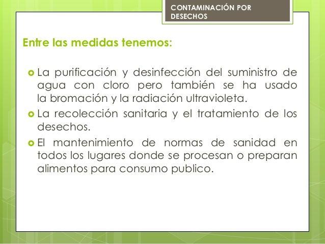 Entre las medidas tenemos: La purificación y desinfección del suministro deagua con cloro pero también se ha usadola brom...