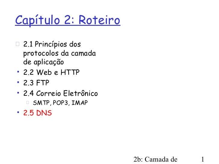 Capítulo 2: Roteiro 2.1 Princípios dos  protocolos da camada  de aplicação 2.2 Web e HTTP 2.3 FTP 2.4 Correio Eletrôni...