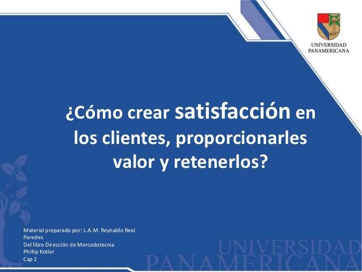 ¿Cómo crear satisfacción en                 los clientes, proporcionarles                       valor y retenerlos?Materia...