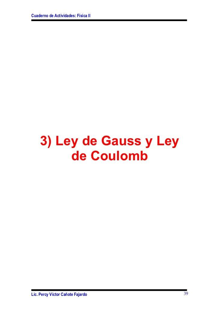Cuaderno de Actividades: Física II    3) Ley de Gauss y Ley         de CoulombLic. Percy Víctor Cañote Fajardo     39