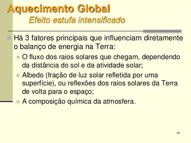 43 Aquecimento Global Efeito estufa intensificado  Há 3 fatores principais que influenciam diretamente o balanço de energ...
