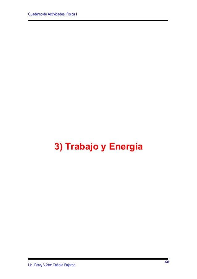 Cuaderno de Actividades: Física I3) Trabajo y EnergíaLic. Percy Víctor Cañote Fajardo68