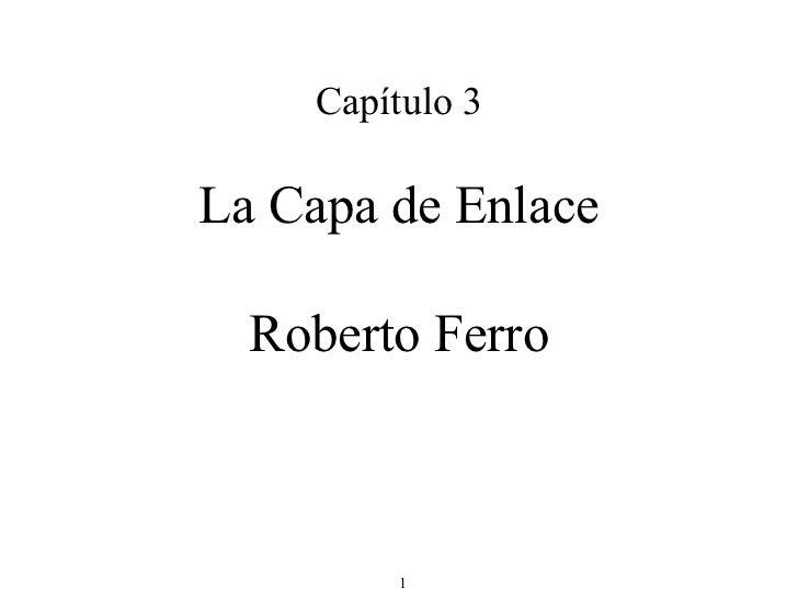 Capítulo 3 La Capa de Enlace Roberto Ferro