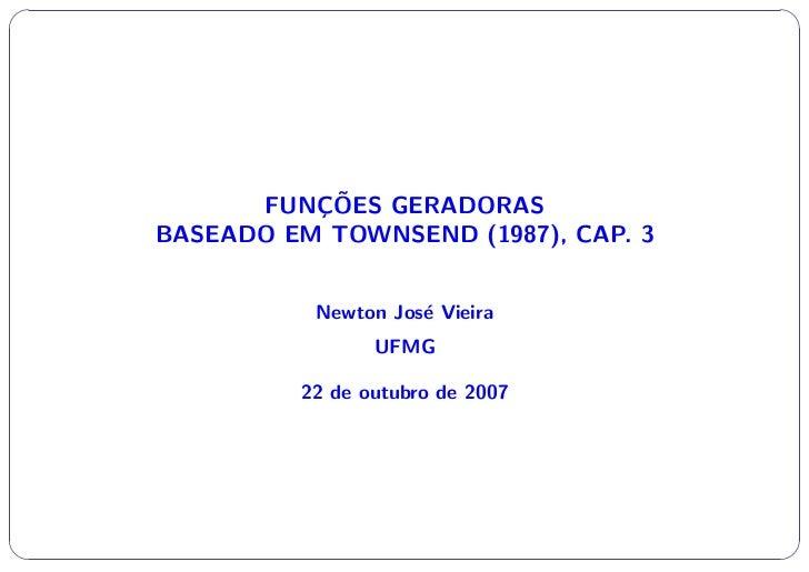 $              ¸˜          FUNCOES GERADORAS    BASEADO EM TOWNSEND (1987), CAP. 3              Newton Jos´ Vieira        ...