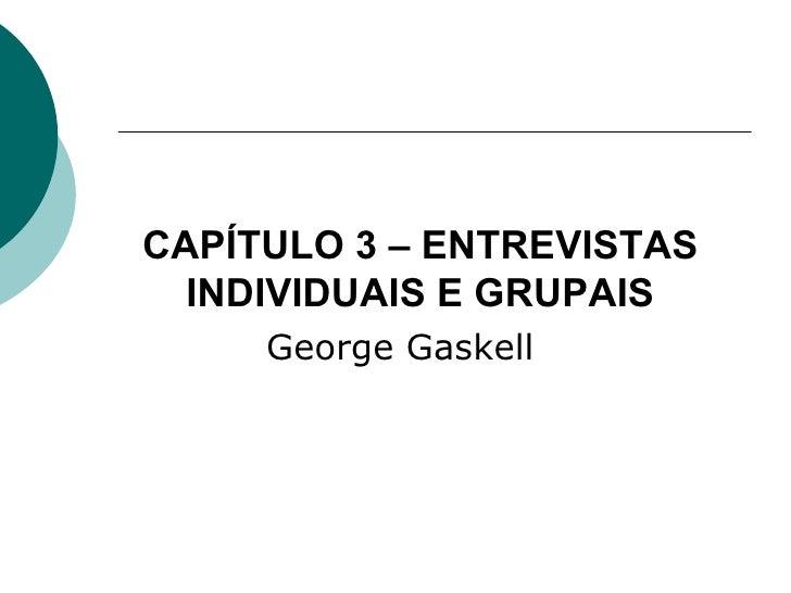 CAPÍTULO 3 – ENTREVISTAS INDIVIDUAIS E GRUPAIS George Gaskell