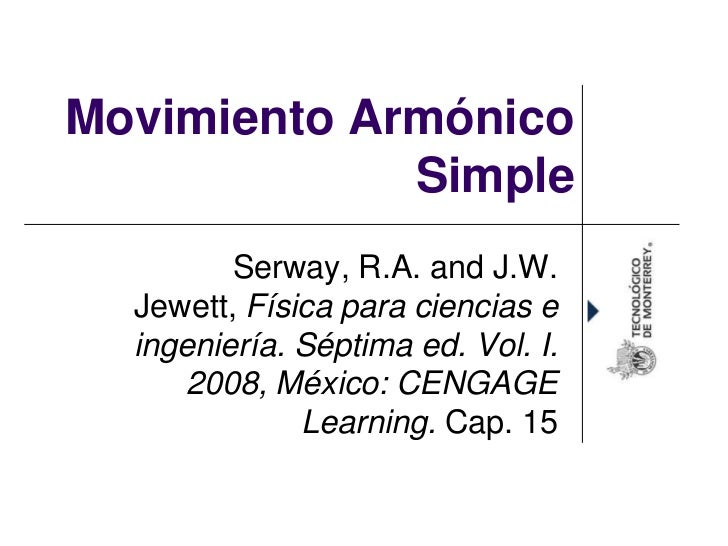 Movimiento Armónico             Simple         Serway, R.A. and J.W.  Jewett, Física para ciencias e  ingeniería. Séptima ...