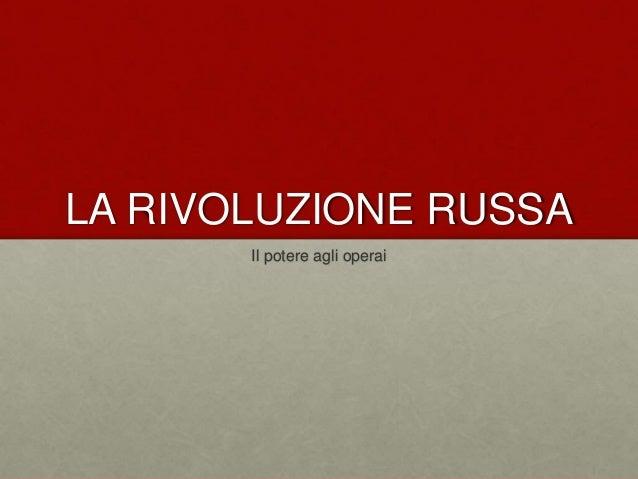 LA RIVOLUZIONE RUSSA  Il potere agli operai
