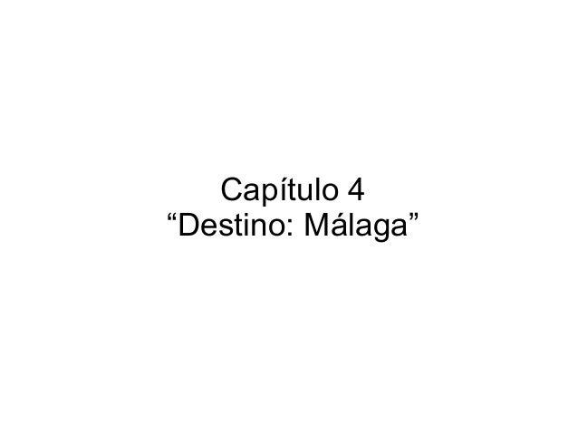 """Capítulo 4 """"Destino: Málaga"""""""