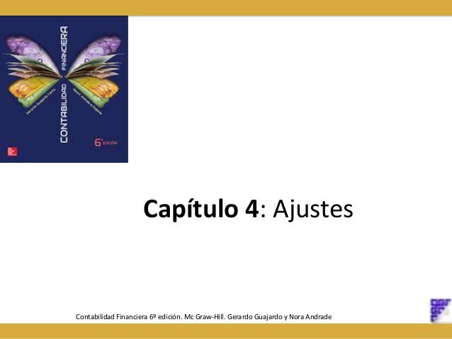 Capítulo 4: Ajustes Contabilidad Financiera 6º edición. Mc Graw-Hill. Gerardo Guajardo y Nora Andrade