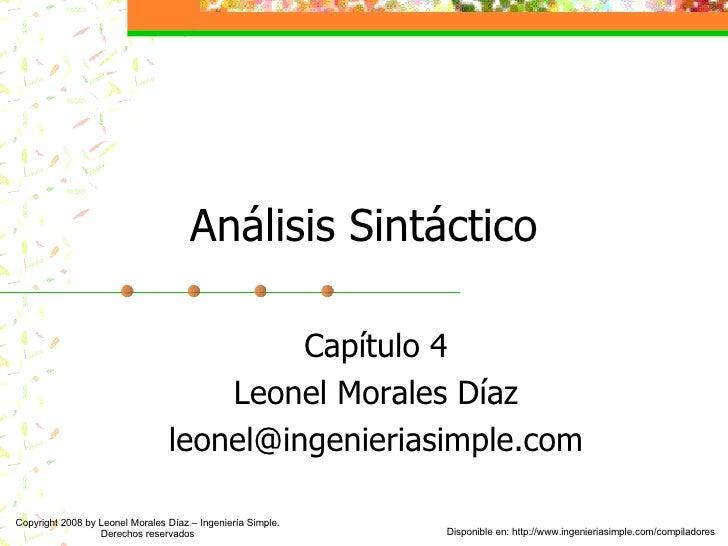 Análisis Sintáctico Capítulo 4 Leonel Morales Díaz [email_address] Copyright 2008 by Leonel Morales Díaz – Ingeniería Simp...