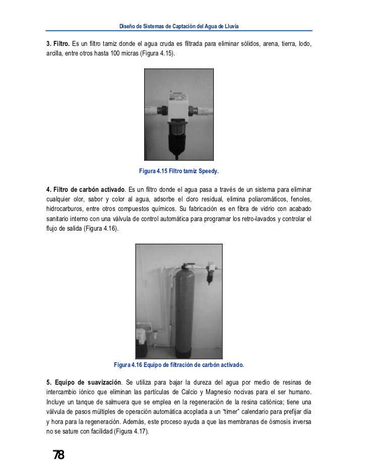 Diseño de Sistemas de Captación del Agua de Lluvia3. Filtro. Es un filtro tamiz donde el agua cruda es filtrada para elimi...