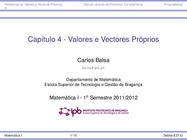 Problemas de Valores e Vectores Próprios Cálculo através do Polinómio Característico Propriedades  Capítulo 4 - Valores e ...