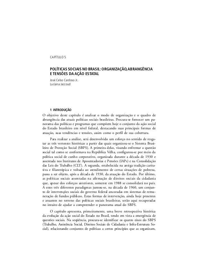CAPÍTULO 5 POLÍTICAS SOCIAIS NO BRASIL: ORGANIZAÇÃO,ABRANGÊNCIA E TENSÕES DA AÇÃO ESTATAL José Celso Cardoso Jr. Luciana J...