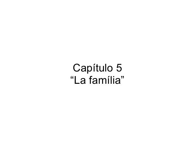 "Capítulo 5 ""La família"""