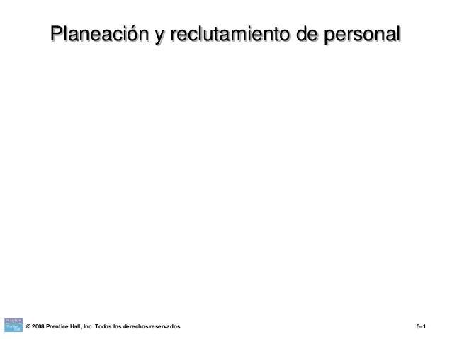 Planeación y reclutamiento de personal © 2008 Prentice Hall, Inc. Todos los derechos reservados. 5–1