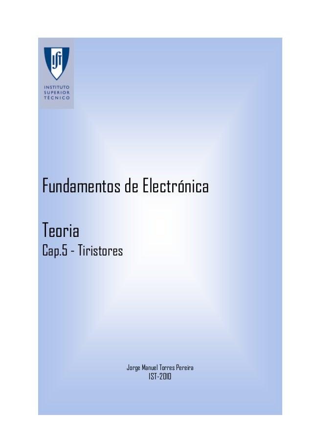 Fundamentos de Electrónica Teoria Cap.5 - Tiristores Jorge Manuel Torres Pereira IST-2010
