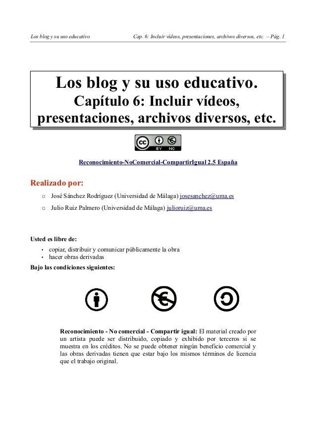 Los blog y su uso educativo             Cap. 6: Incluir vídeos, presentaciones, archivos diversos, etc. – Pág. 1          ...