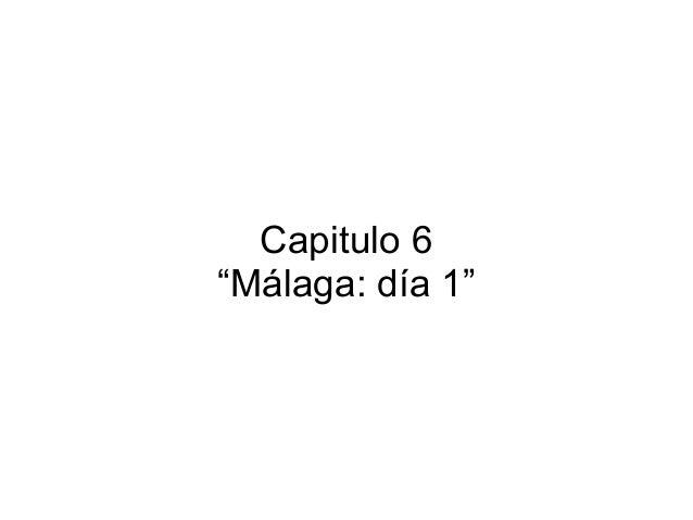 """Capitulo 6 """"Málaga: día 1"""""""