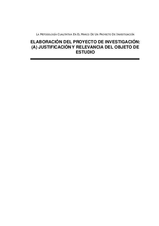 LA METODOLOGÍA CUALITATIVA EN EL MARCO DE UN PROYECTO DE INVESTIGACIÓN ELABORACIÓN DEL PROYECTO DE INVESTIGACIÓN: (A) JUST...
