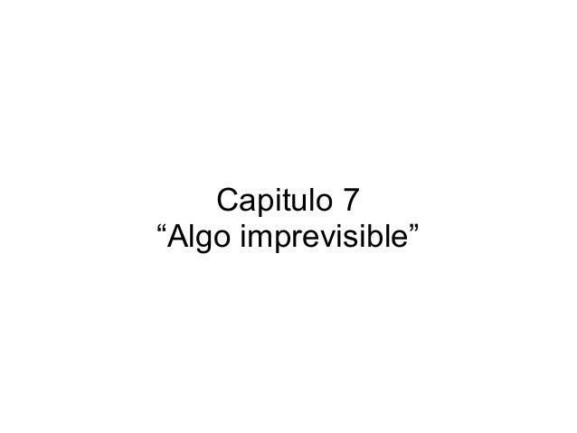 """Capitulo 7 """"Algo imprevisible"""""""