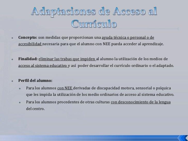 Adaptaciones de Acceso al Currículo<br /><ul><li>Concepto: son medidas que proporcionan una ayuda técnica o personal o de ...
