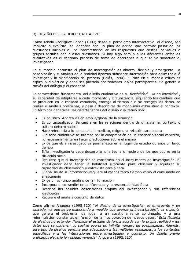 B) DISEÑO DEL ESTUDIO CUALITATIVO.- Como señala Rodríguez Conde (1999) desde el paradigma interpretativo, el diseño, sea i...