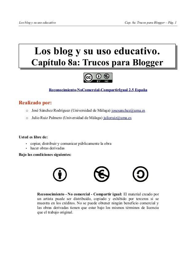 Los blog y su uso educativo Cap. 8a: Trucos para Blogger – Pág. 1 Los blog y su uso educativo. Capítulo 8a: Trucos para Bl...