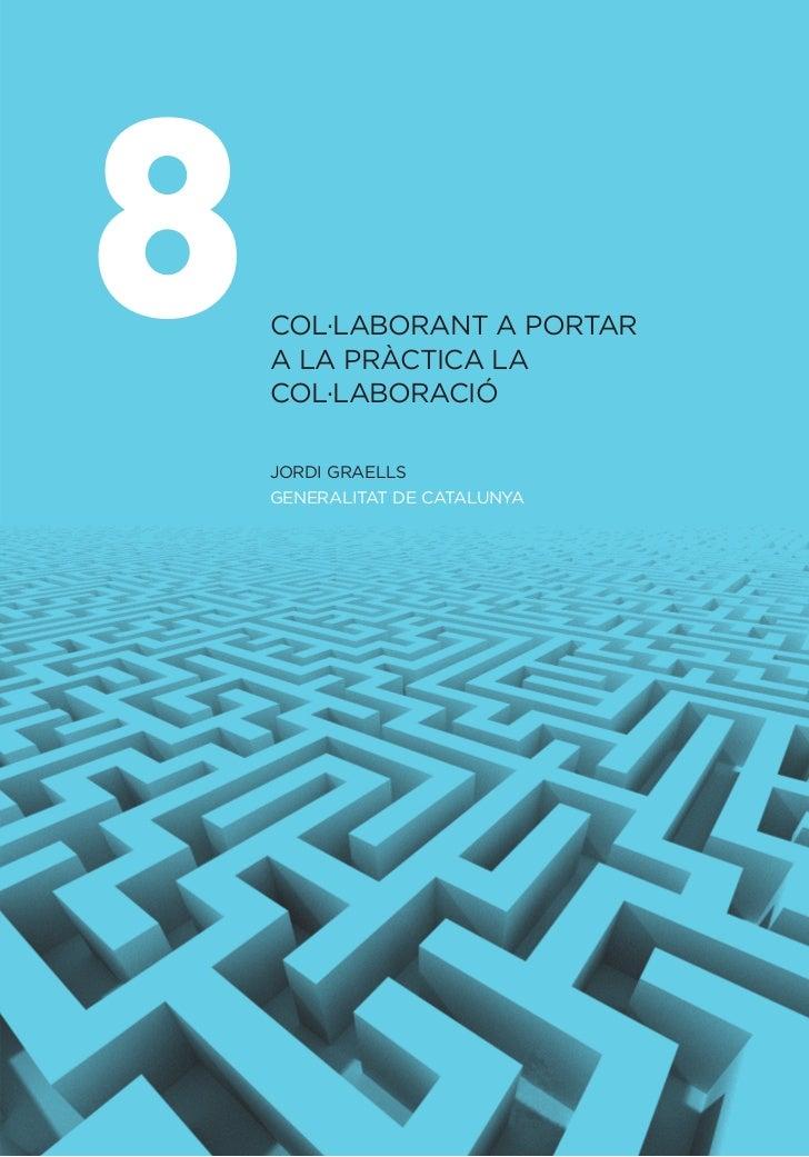 8   COL·LABORANT A PORTAR    A LA PRÀCTICA LA    COL·LABORACIÓ    JORDI GRAELLS    GENERALITAT DE CATALUNYA