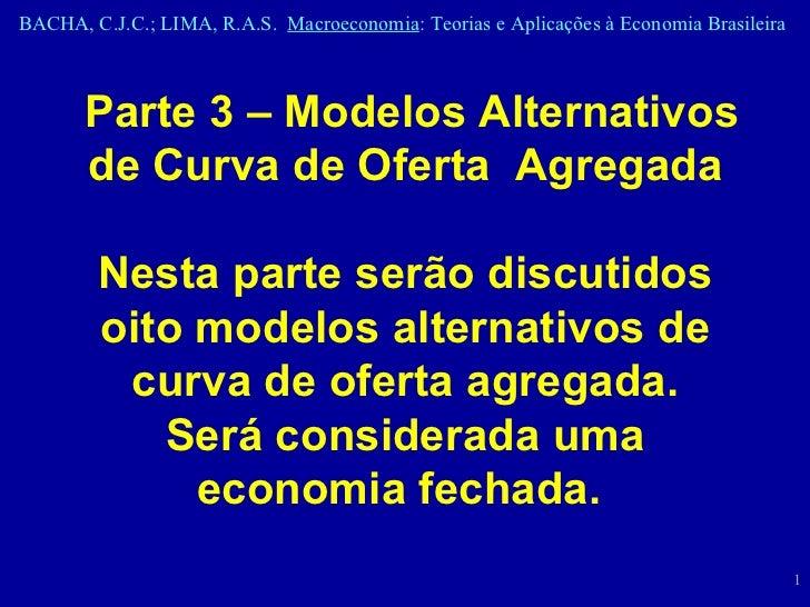 Parte 3 – Modelos Alternativos de Curva de Oferta  Agregada Nesta parte serão discutidos oito modelos alternativos de curv...